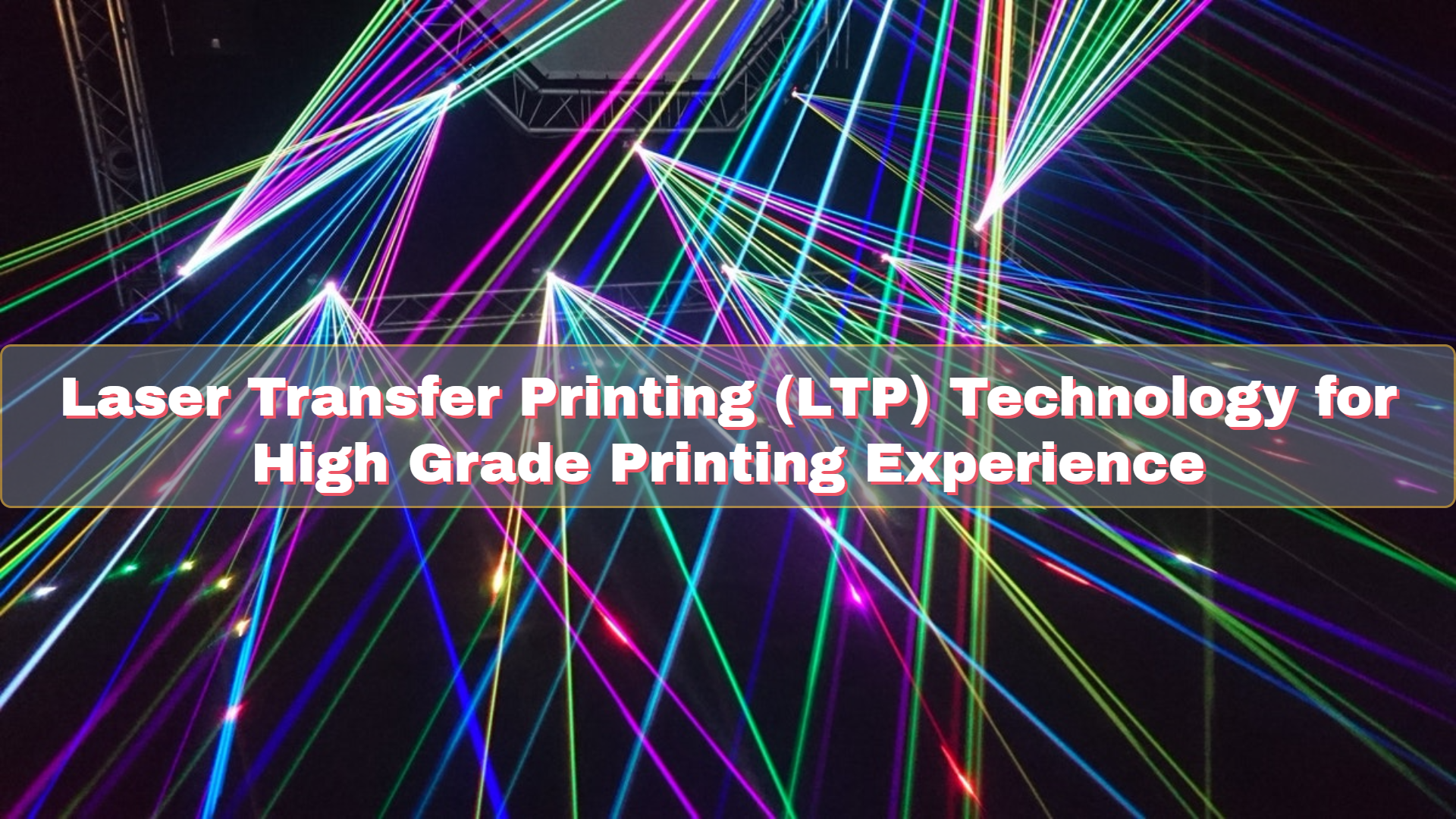 Laser Transfer Printing (LTP) Technology for High Grade Printing Experience