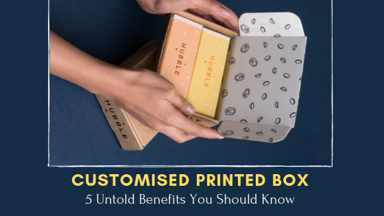 customised printed boxes benefits